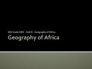 6 th Grade UBD Unit 8 Geography of
