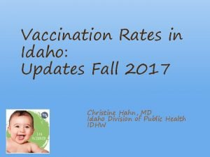 Vaccination Rates in Idaho Updates Fall 2017 Christine