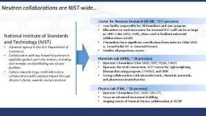 Neutron collaborations are NISTwide Center for Neutron Research