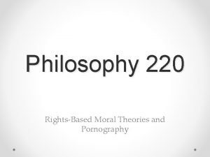 Philosophy 220 RightsBased Moral Theories and Pornography Adding