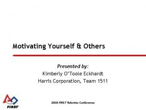 Motivating Yourself Others Presented by Kimberly OToole Eckhardt