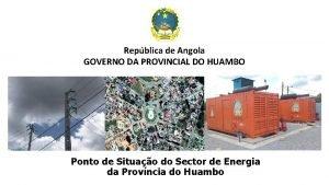 Repblica de Angola GOVERNO DA PROVINCIAL DO HUAMBO