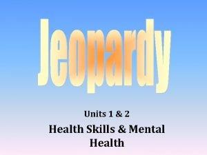 Units 1 2 Health Skills Mental Health Mental