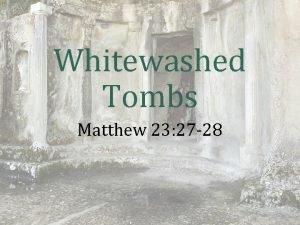 Whitewashed Tombs Matthew 23 27 28 1 Then