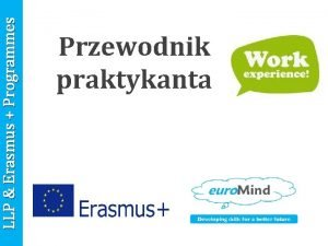 LLP Erasmus Programmes Przewodnik praktykanta LLP Erasmus Programmes