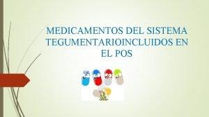 MEDICAMENTOS DEL SISTEMA TEGUMENTARIOINCLUIDOS EN EL POS MEDICAMENTOS