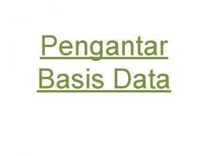 Pengantar Basis Data Basis data menyediakan fasilitas atau