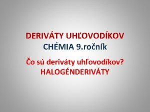 DERIVTY UHOVODKOV CHMIA 9 ronk o s derivty