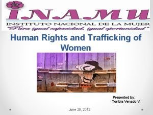 Human Rights and Trafficking of Women Presented by