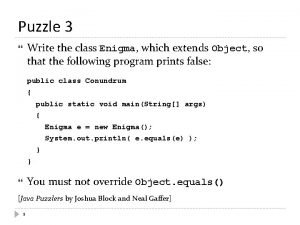 Puzzle 3 Write the class Enigma which extends