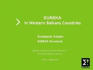 EUREKA in Western Balkans Countries Svatopluk Halada EUREKA