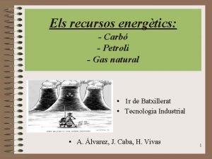 Els recursos energtics Carb Petroli Gas natural 1