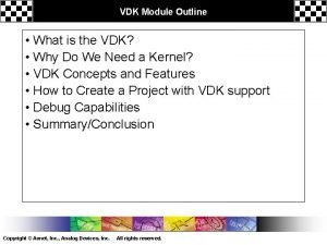 VDK Module Outline What is the VDK Why
