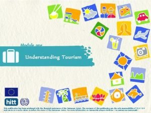Module one Understanding Tourism This publication has been