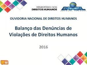 OUVIDORIA NACIONAL DE DIREITOS HUMANOS Balano das Denncias