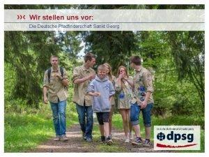 Wir stellen uns vor Die Deutsche Pfadfinderschaft Sankt