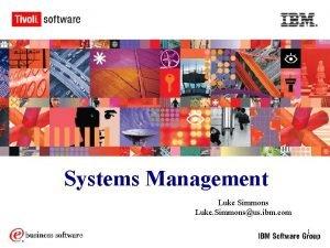Systems Management Luke Simmons Luke Simmonsus ibm com