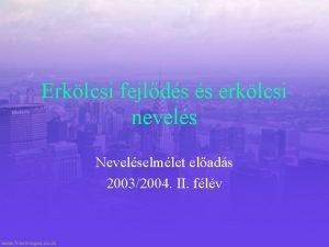 Erklcsi fejlds s erklcsi nevels Nevelselmlet elads 20032004