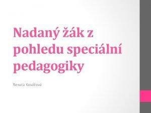 Nadan k z pohledu speciln pedagogiky Renata Kovov