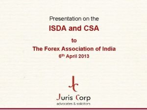 Presentation on the ISDA and CSA to The