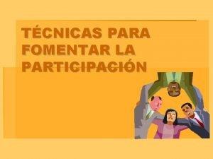 TCNICAS PARA FOMENTAR LA PARTICIPACIN Discusin Dirigida Objetivo
