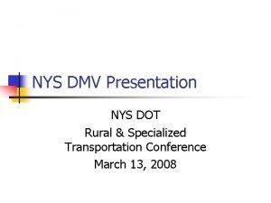 NYS DMV Presentation NYS DOT Rural Specialized Transportation