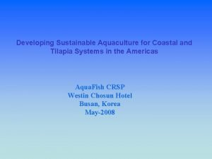 Developing Sustainable Aquaculture for Coastal and Tilapia Systems