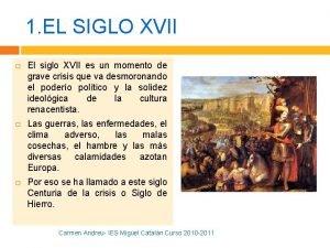 1 EL SIGLO XVII El siglo XVII es