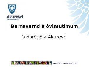 Barnavernd vissutmum Vibrg Akureyri ll lfsins gi Upphaf