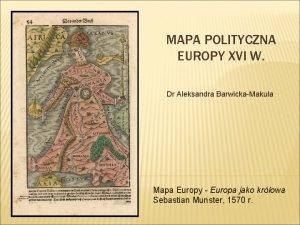 MAPA POLITYCZNA EUROPY XVI W Dr Aleksandra BarwickaMakula