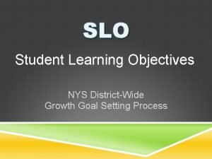 SLO Student Learning Objectives NYS DistrictWide Growth Goal