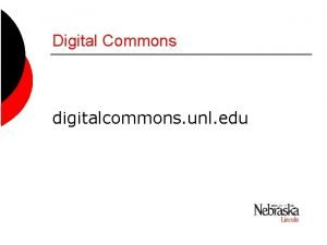 Digital Commons digitalcommons unl edu Digital Commons is