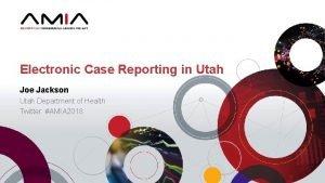 Electronic Case Reporting in Utah Joe Jackson Utah