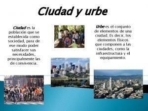 Ciudad y urbe Ciudad es la poblacin que