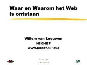 Waar en Waarom het Web is ontstaan Willem