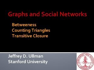 Graphs and Social Networks Betweeness Counting Triangles Transitive