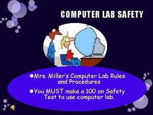 COMPUTER LAB SAFETY Mrs Millers Computer Lab Rules