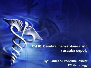 CH 10 Cerebral hemispheres and vascular supply By