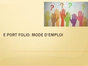 E PORT FOLIO MODE DEMPLOI FINALEMENT SIMPLE Outil