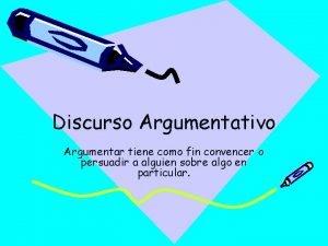 Discurso Argumentativo Argumentar tiene como fin convencer o