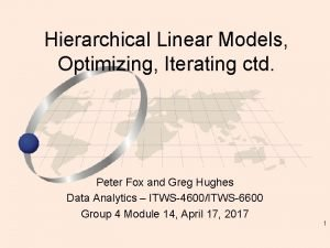 Hierarchical Linear Models Optimizing Iterating ctd Peter Fox