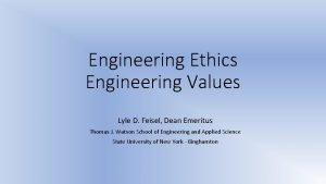 Engineering Ethics Engineering Values Lyle D Feisel Dean