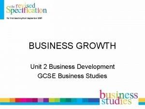 BUSINESS GROWTH Unit 2 Business Development GCSE Business