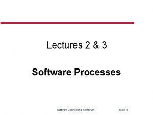 Lectures 2 3 Software Processes Software Engineering COMP