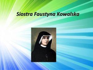 Siostra Faustyna Kowalska yciorys Helena Kowalska urodzia si