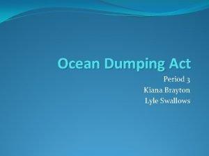 Ocean Dumping Act Period 3 Kiana Brayton Lyle