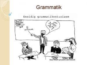 Grammatik Varfr grammatik Frstr man de olika delarna