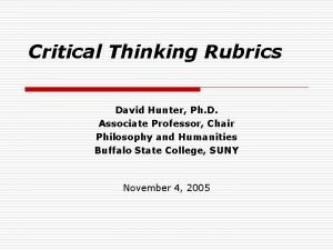 Critical Thinking Rubrics David Hunter Ph D Associate