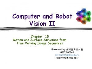 Computer and Robot Vision II Chapter 15 Motion