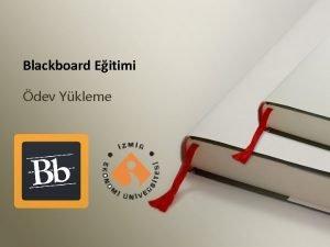 Blackboard Eitimi dev Ykleme Blackboard Eitimi Bu eitim
